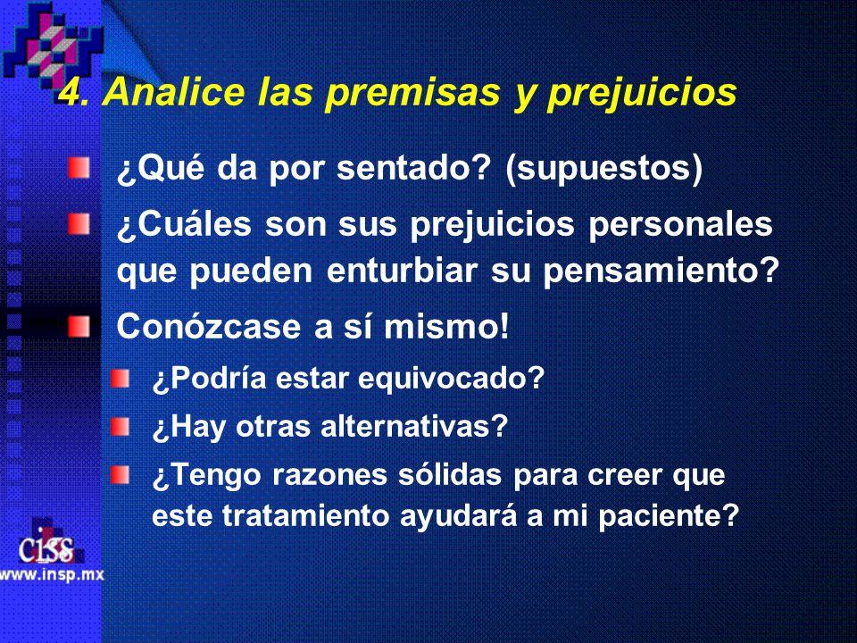 4. Analice las premisas y prejuicios ¿Qué da por sentado? (supuestos) ¿Cuáles son sus prejuicios personales que pueden enturbiar su pensamiento? Conóz