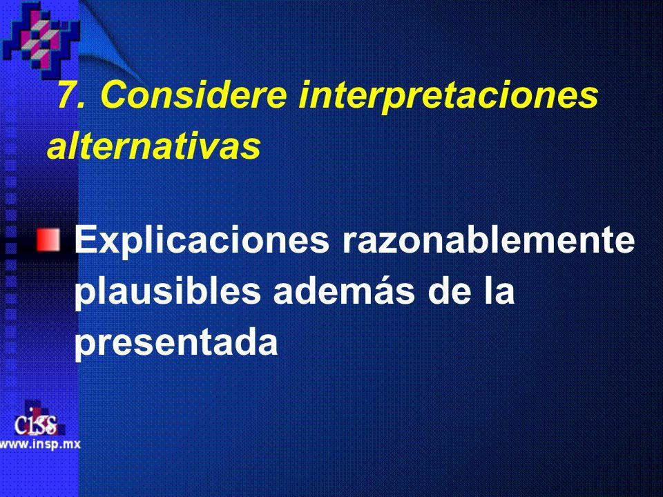 7. Considere interpretaciones alternativas Explicaciones razonablemente plausibles además de la presentada