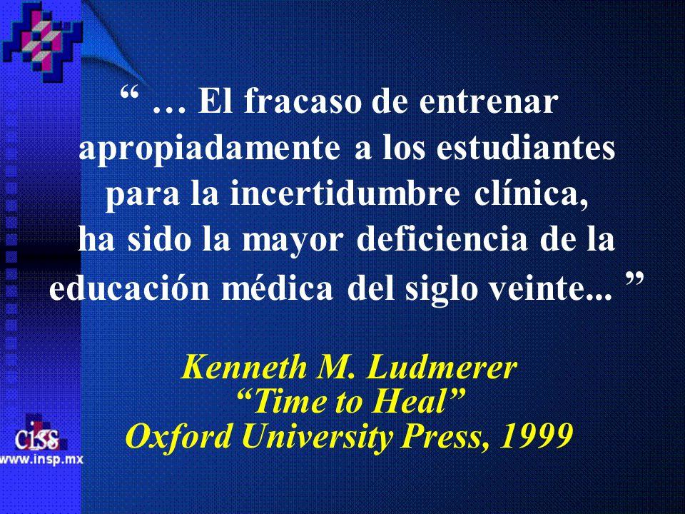 … El fracaso de entrenar apropiadamente a los estudiantes para la incertidumbre clínica, ha sido la mayor deficiencia de la educación médica del siglo