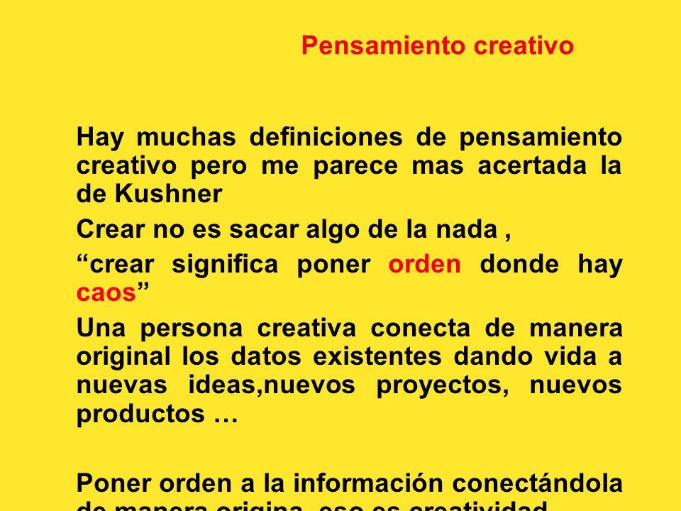 Pensamiento creativo Perkins (1984) destaca una característica importante del pensamiento creativo: El pensamiento creativo es pensamiento estructurad