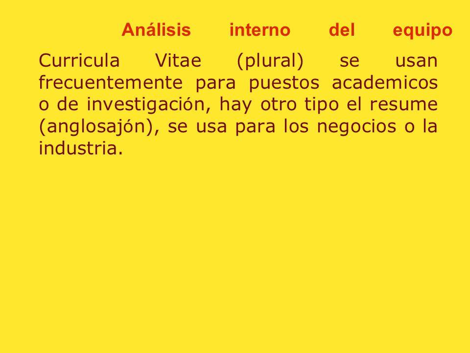 Análisis interno del equipo Curriculum Vitae (singular) que significa en el curso de la vida, es un documento que detalles acerca de sus logros académ