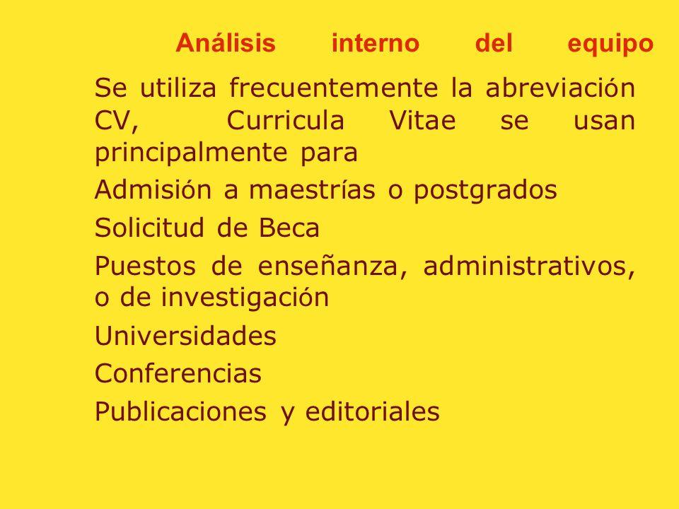 Análisis interno del equipo Curricula Vitae (plural) se usan frecuentemente para puestos academicos o de investigaci ó n, hay otro tipo el resume (ang