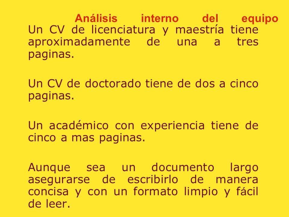 Análisis interno del equipo Se recomienda que si es un resume (para negocios o industria) sea de máximo una pagina, CV son usualmente de 2 hojas mínim