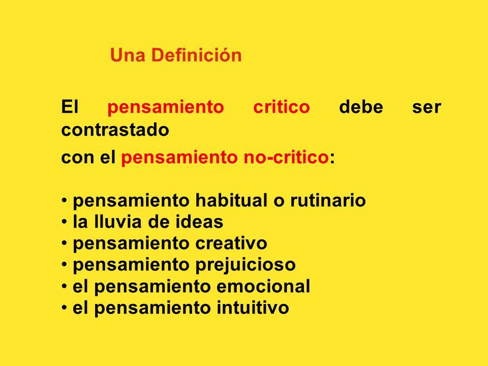 Una Definicion Propuesta La definición de Huitt: El pensamiento crítico es la actividad mental disciplinada de evaluar los argumentos o proposiciones