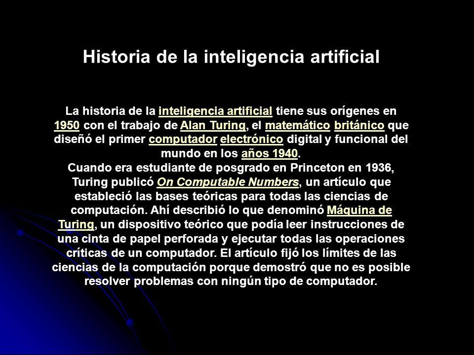 Historia de la inteligencia artificial La historia de la inteligencia artificial tiene sus orígenes en 1950 con el trabajo de Alan Turing, el matemáti