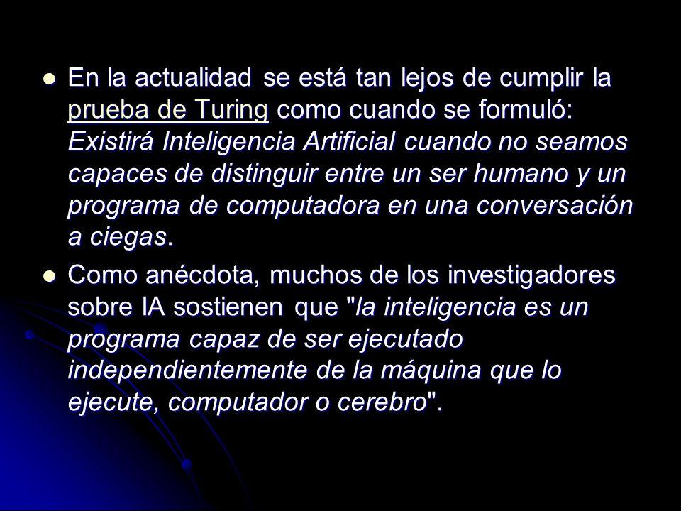 En la actualidad se está tan lejos de cumplir la prueba de Turing como cuando se formuló: Existirá Inteligencia Artificial cuando no seamos capaces de