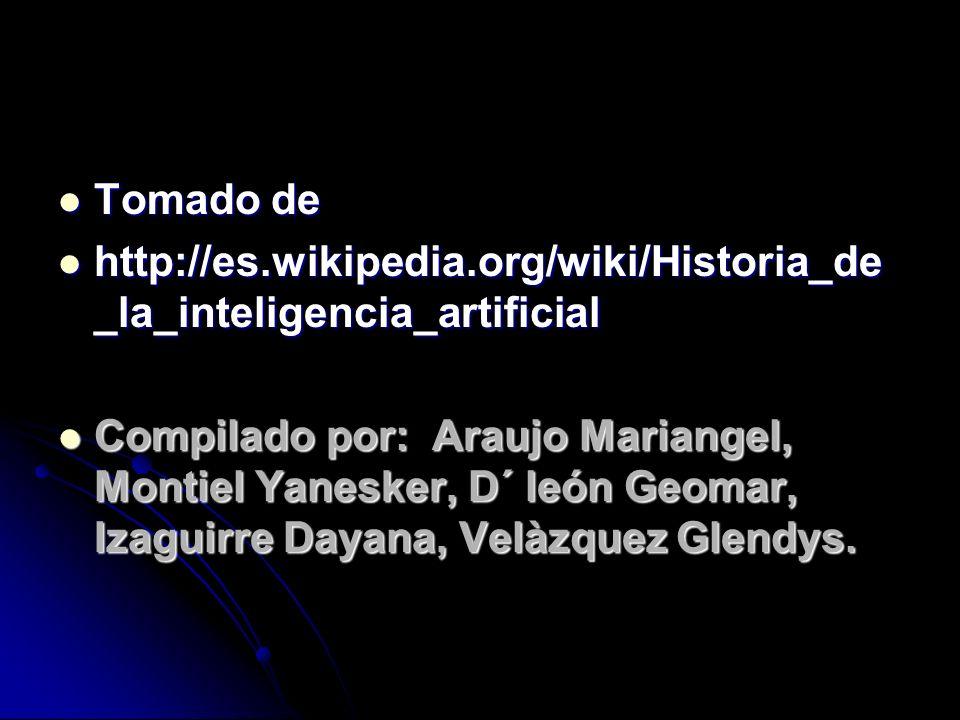 Tomado de Tomado de http://es.wikipedia.org/wiki/Historia_de _la_inteligencia_artificial http://es.wikipedia.org/wiki/Historia_de _la_inteligencia_art