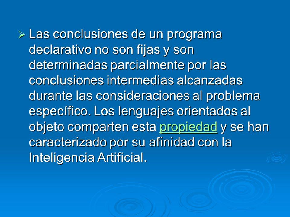 Las conclusiones de un programa declarativo no son fijas y son determinadas parcialmente por las conclusiones intermedias alcanzadas durante las consideraciones al problema específico.