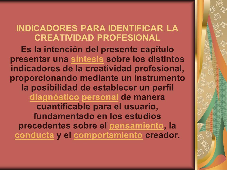 INDICADORES PARA IDENTIFICAR LA CREATIVIDAD PROFESIONAL Es la intención del presente capítulo presentar una síntesis sobre los distintos indicadores d