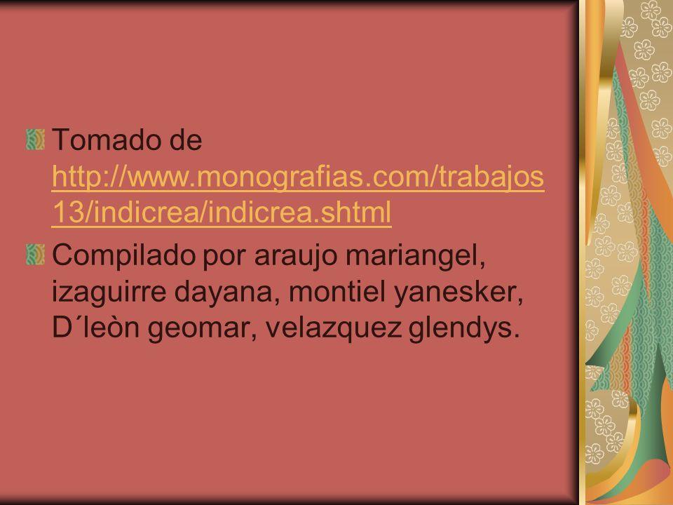 Tomado de http://www.monografias.com/trabajos 13/indicrea/indicrea.shtml http://www.monografias.com/trabajos 13/indicrea/indicrea.shtml Compilado por