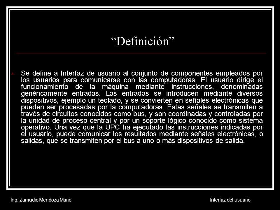 Definición Se define a Interfaz de usuario al conjunto de componentes empleados por los usuarios para comunicarse con las computadoras. El usuario dir