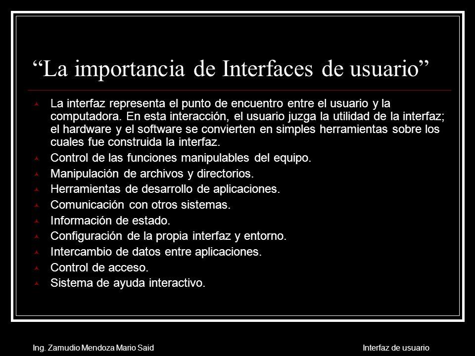La importancia de Interfaces de usuario La interfaz representa el punto de encuentro entre el usuario y la computadora. En esta interacción, el usuari