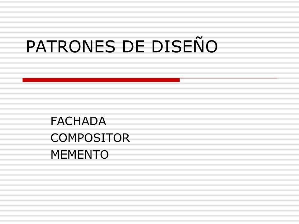 PATRONES DE DISEÑO FACHADA COMPOSITOR MEMENTO
