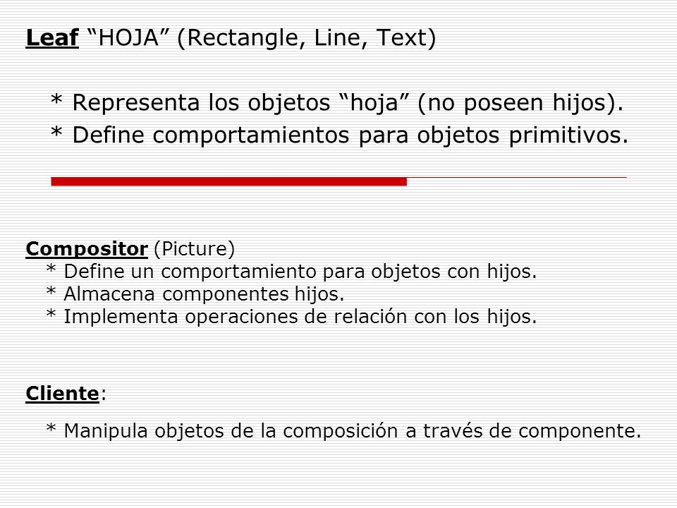 Compositor (Picture) * Define un comportamiento para objetos con hijos. * Almacena componentes hijos. * Implementa operaciones de relación con los hij