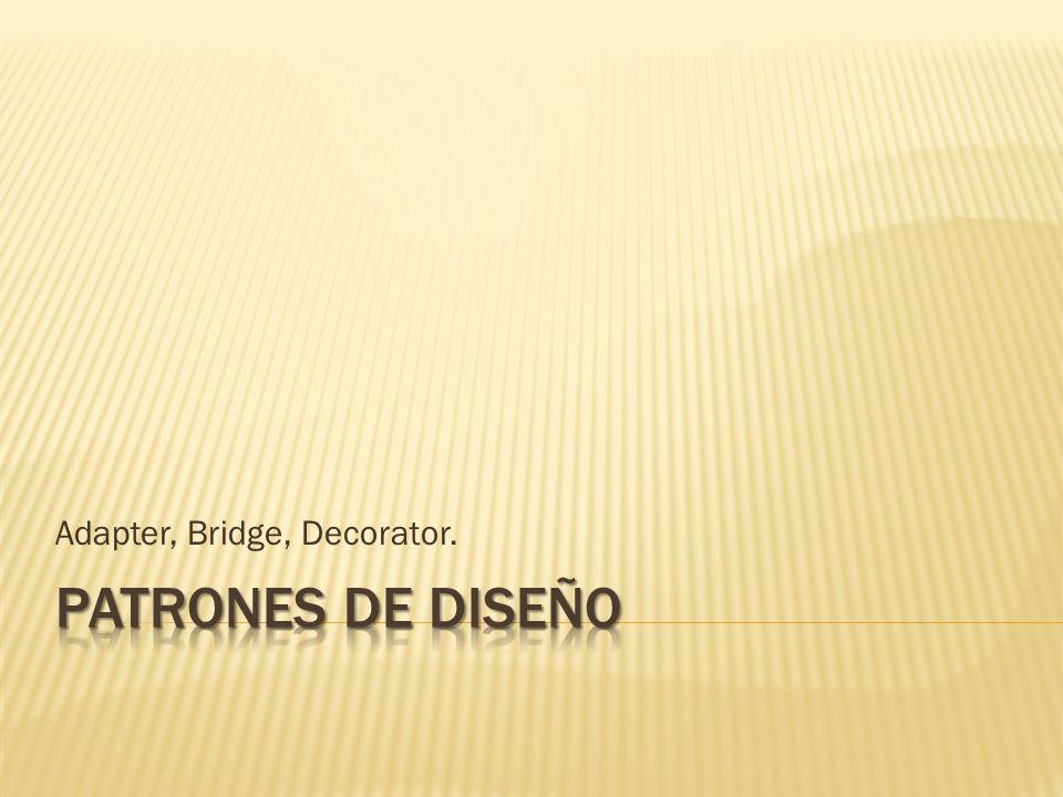 Adapter, Bridge, Decorator.