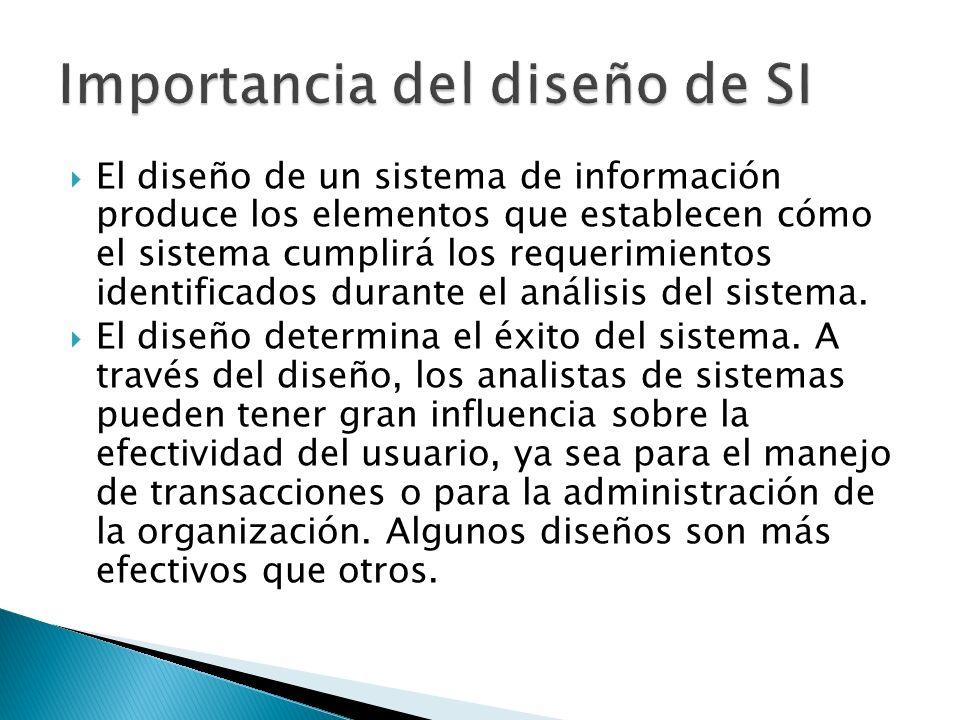 El diseño de un sistema de información produce los elementos que establecen cómo el sistema cumplirá los requerimientos identificados durante el análi