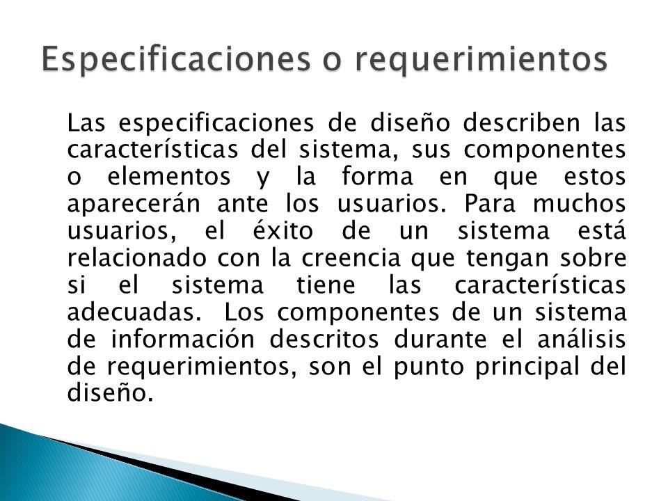 Las especificaciones de diseño describen las características del sistema, sus componentes o elementos y la forma en que estos aparecerán ante los usua