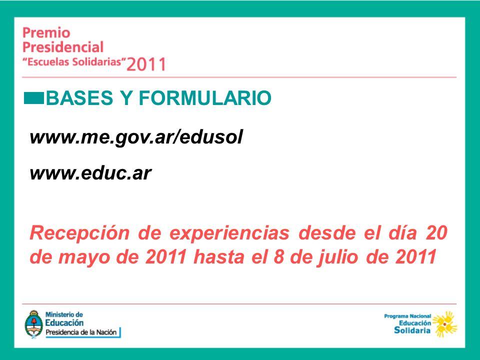 BASES Y FORMULARIO www.me.gov.ar/edusol www.educ.ar Recepción de experiencias desde el día 20 de mayo de 2011 hasta el 8 de julio de 2011