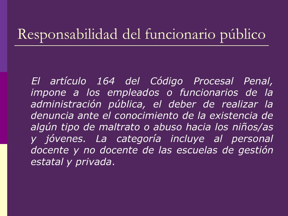 Responsabilidad del funcionario público El artículo 164 del Código Procesal Penal, impone a los empleados o funcionarios de la administración pública,