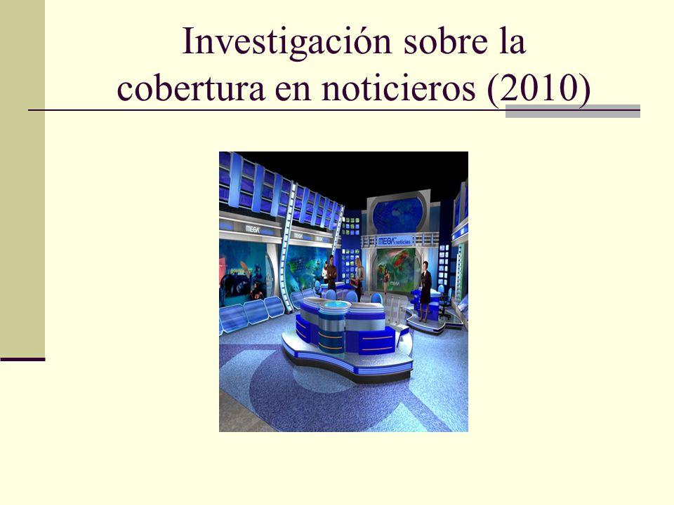 Investigación sobre la cobertura en noticieros (2010)