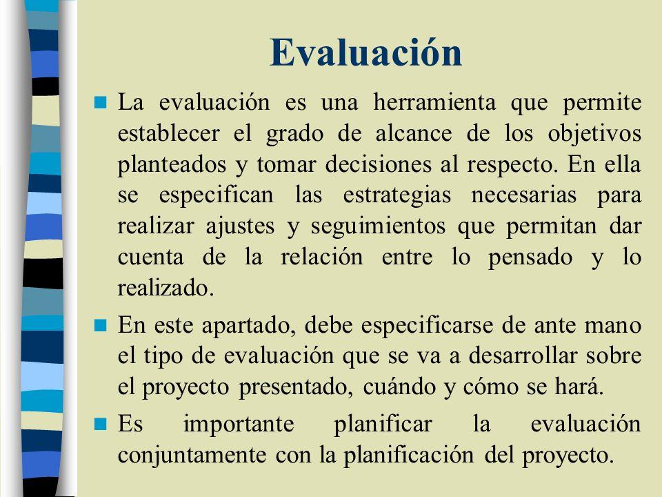 Evaluación La evaluación es una herramienta que permite establecer el grado de alcance de los objetivos planteados y tomar decisiones al respecto. En