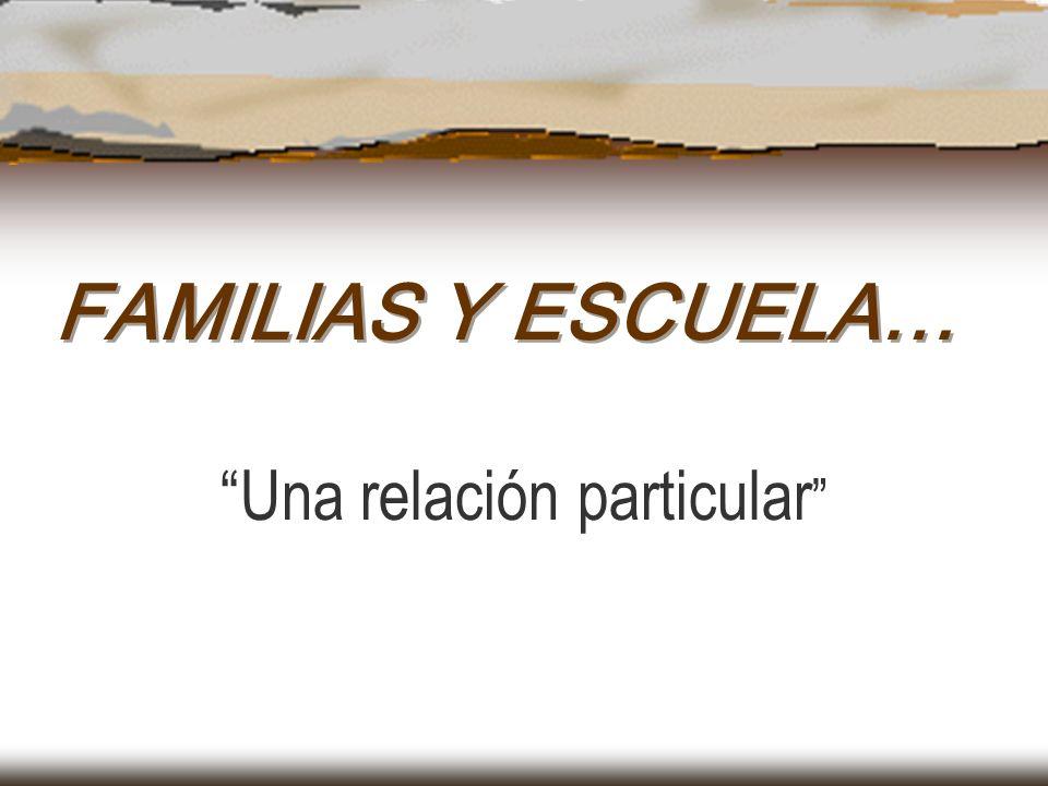 FAMILIAS Y ESCUELA… Una relación particular