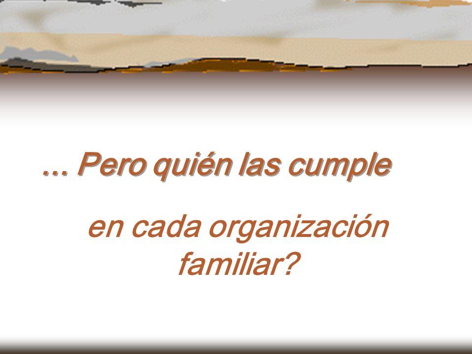... Pero quién las cumple en cada organización familiar?