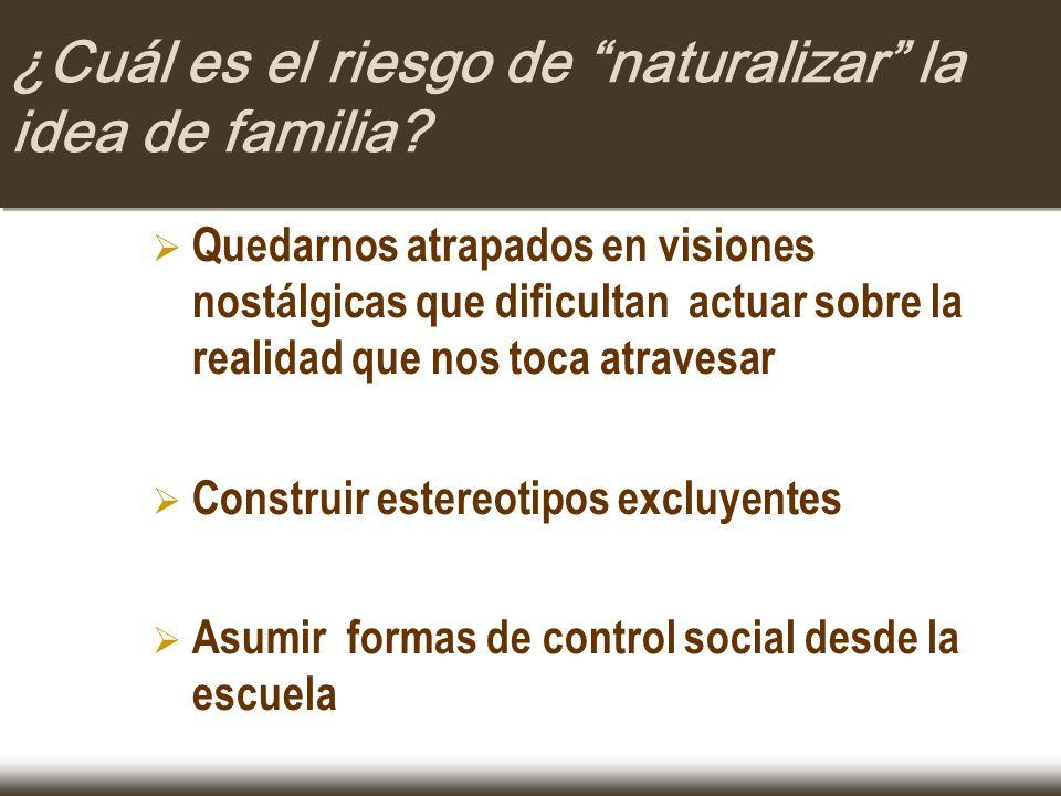 ¿Cuál es el riesgo de naturalizar la idea de familia? Quedarnos atrapados en visiones nostálgicas que dificultan actuar sobre la realidad que nos toca