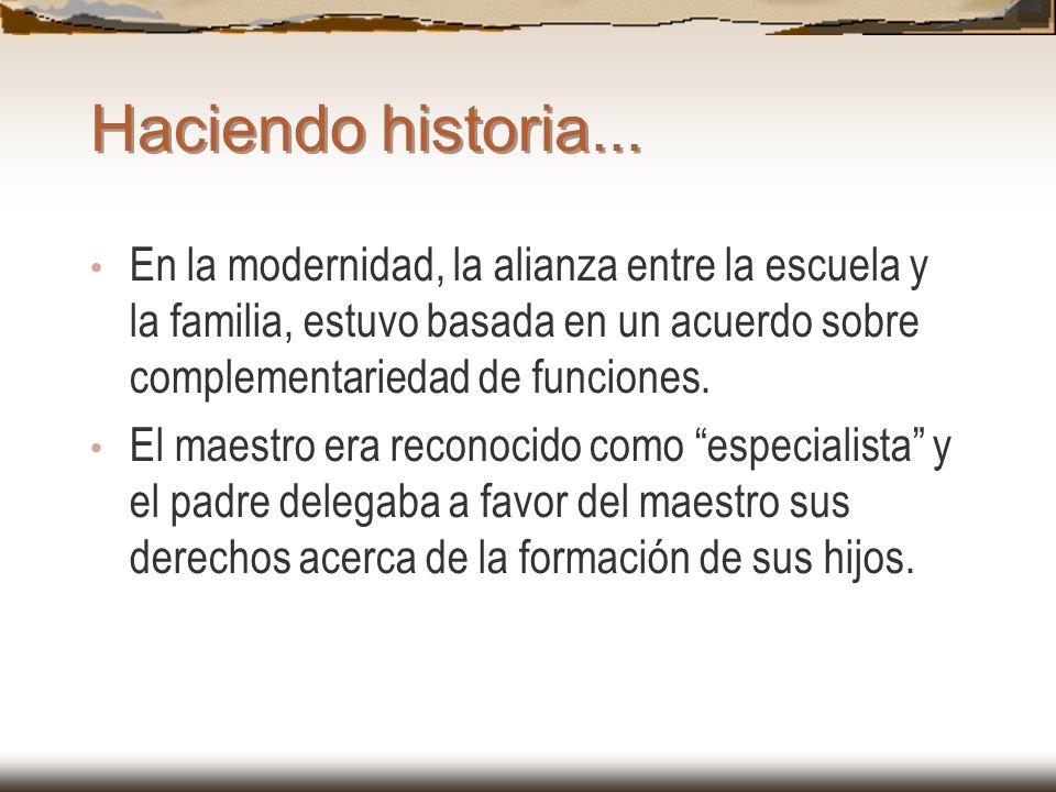 Haciendo historia... En la modernidad, la alianza entre la escuela y la familia, estuvo basada en un acuerdo sobre complementariedad de funciones. El