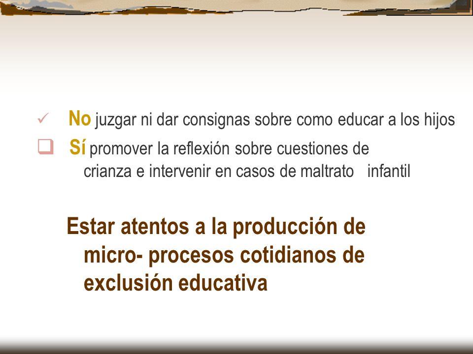 No juzgar ni dar consignas sobre como educar a los hijos Sí promover la reflexión sobre cuestiones de crianza e intervenir en casos de maltrato infant