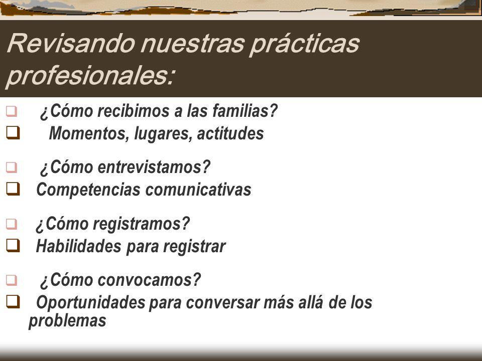 ¿Cómo recibimos a las familias? Momentos, lugares, actitudes ¿Cómo entrevistamos? Competencias comunicativas ¿Cómo registramos? Habilidades para regis