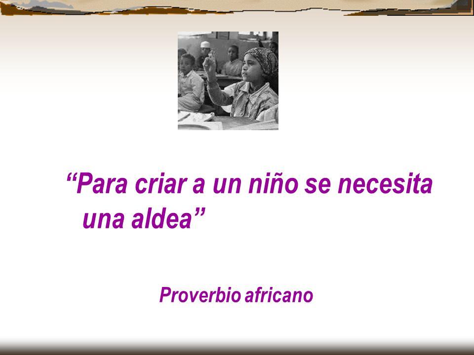 Para criar a un niño se necesita una aldea Proverbio africano Para criar a un niño se necesita una aldea Proverbio africano