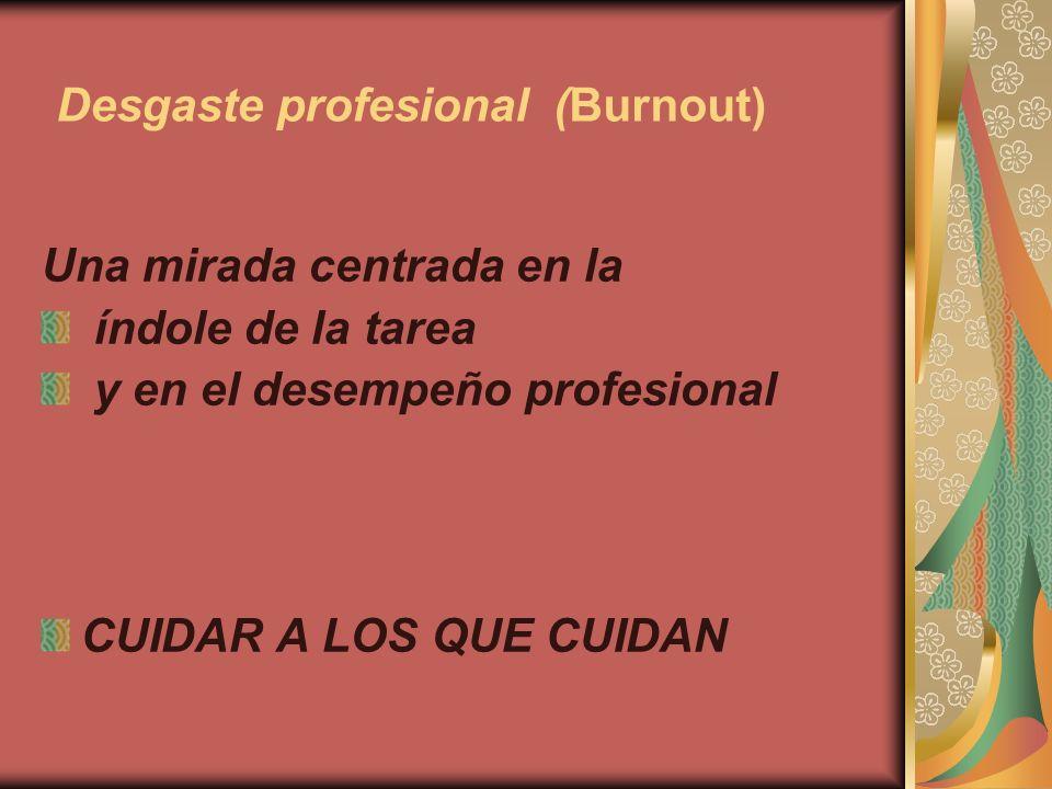 Desgaste profesional (Burnout) Una mirada centrada en la índole de la tarea y en el desempeño profesional CUIDAR A LOS QUE CUIDAN