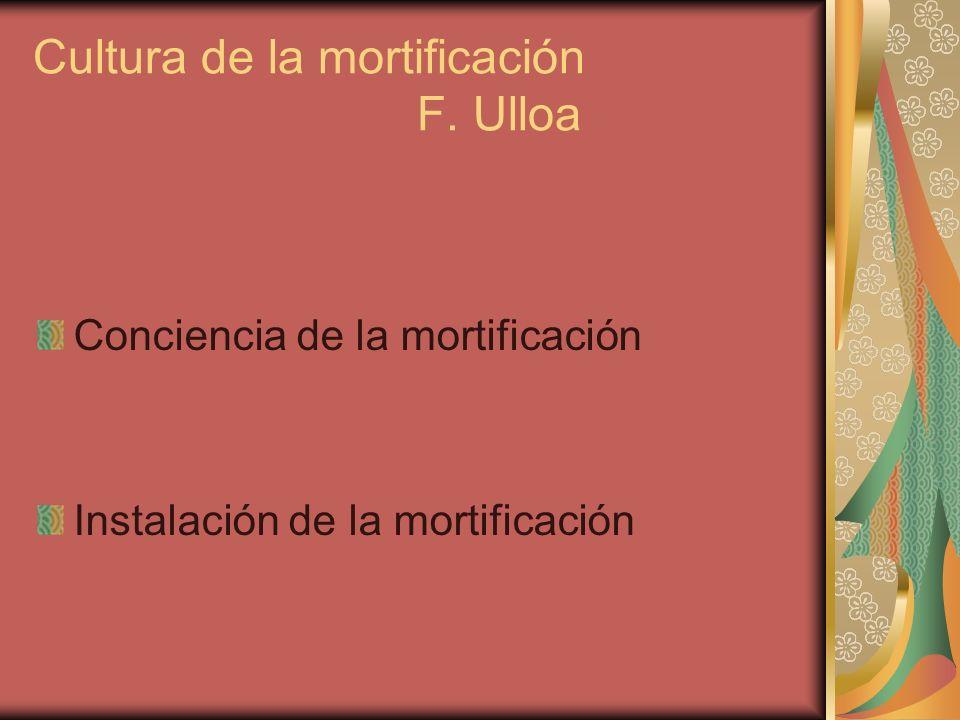 Cultura de la mortificación F. Ulloa Conciencia de la mortificación Instalación de la mortificación