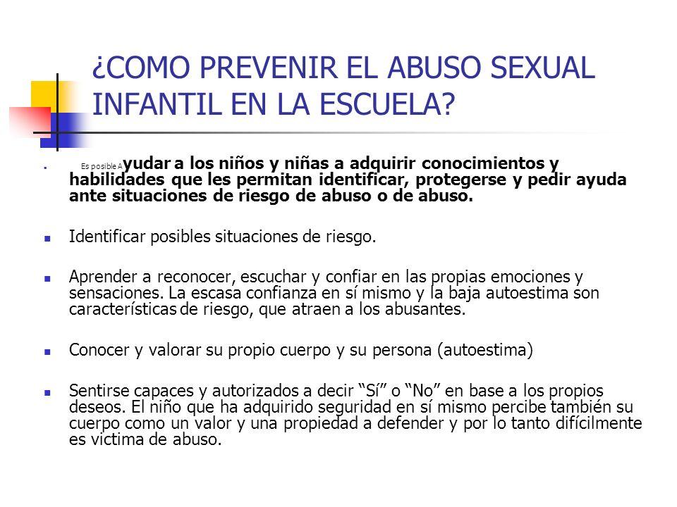 ¿COMO PREVENIR EL ABUSO SEXUAL INFANTIL EN LA ESCUELA? Es posible A yudar a los niños y niñas a adquirir conocimientos y habilidades que les permitan
