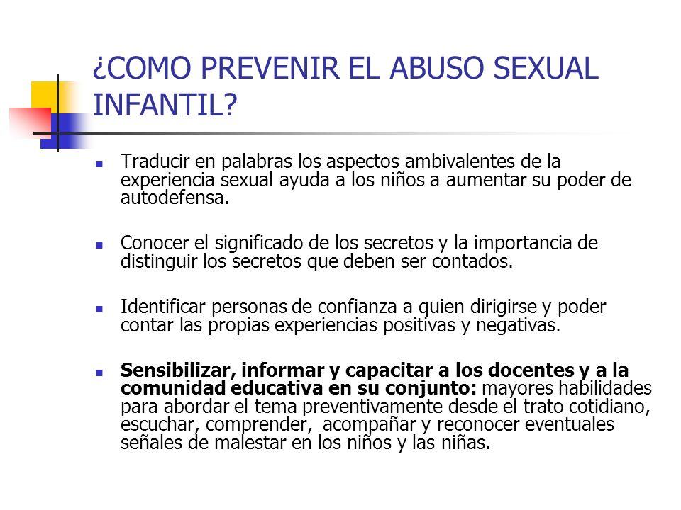 ¿COMO PREVENIR EL ABUSO SEXUAL INFANTIL? Traducir en palabras los aspectos ambivalentes de la experiencia sexual ayuda a los niños a aumentar su poder
