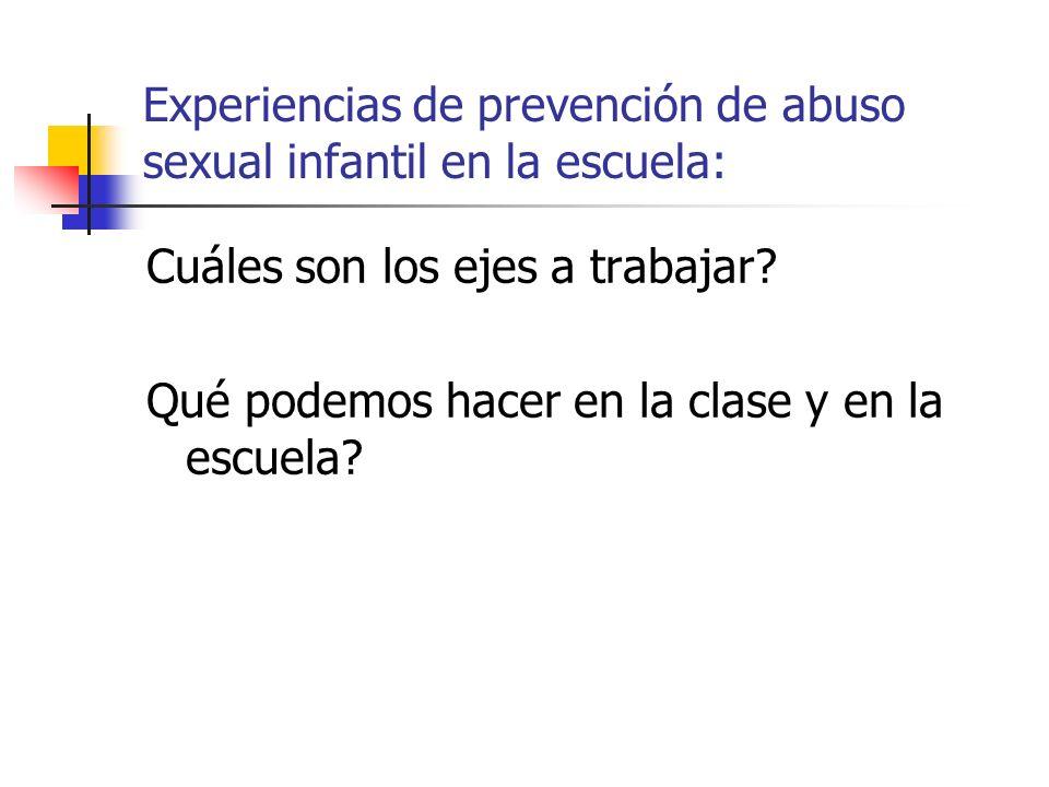 Experiencias de prevención de abuso sexual infantil en la escuela: Cuáles son los ejes a trabajar? Qué podemos hacer en la clase y en la escuela?