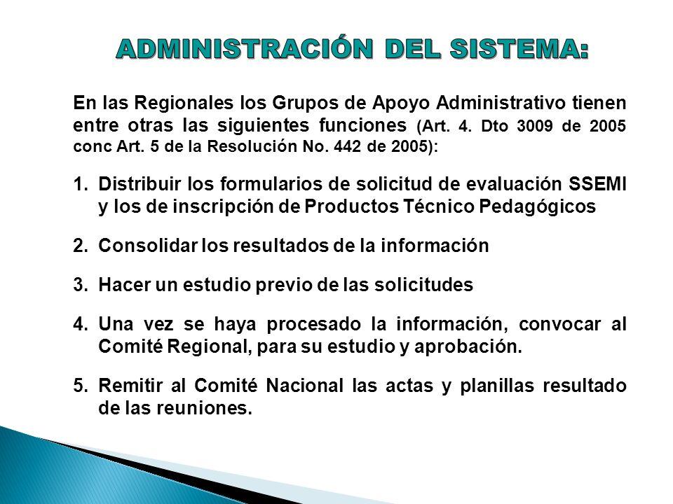 En las Regionales los Grupos de Apoyo Administrativo tienen entre otras las siguientes funciones (Art. 4. Dto 3009 de 2005 conc Art. 5 de la Resolució