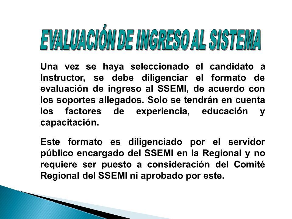 Una vez se haya seleccionado el candidato a Instructor, se debe diligenciar el formato de evaluación de ingreso al SSEMI, de acuerdo con los soportes allegados.