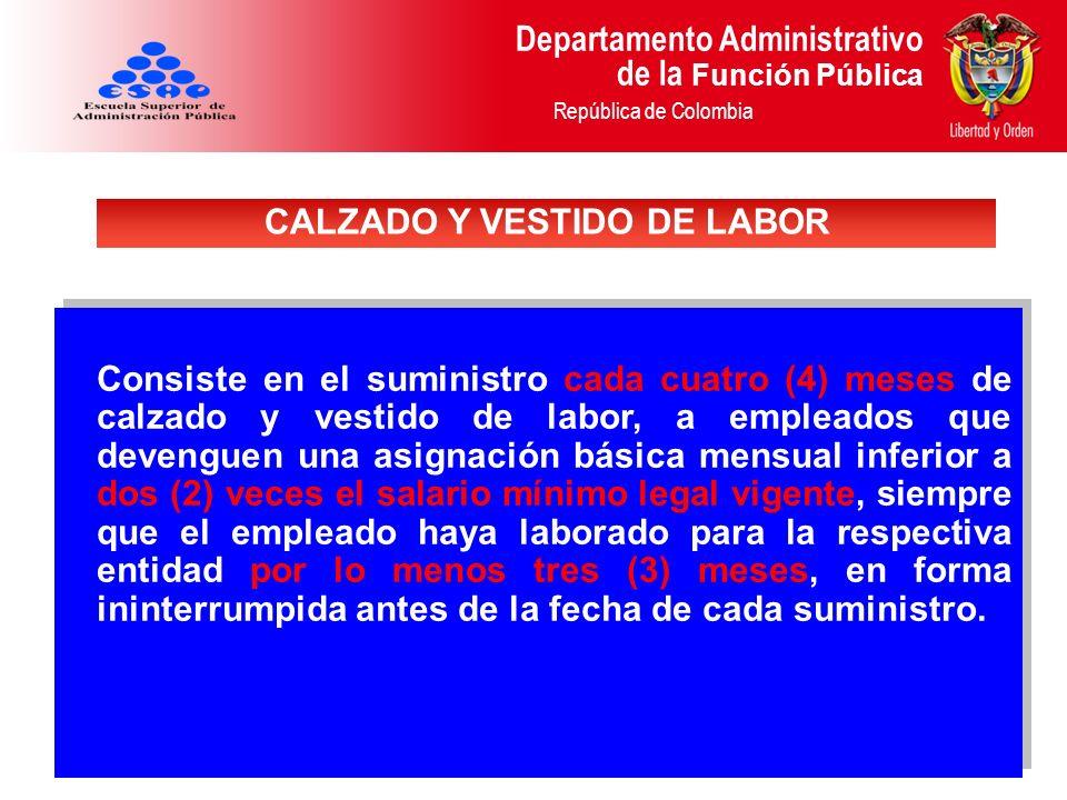 Departamento Administrativo de la Función Pública República de Colombia Consiste en el suministro cada cuatro (4) meses de calzado y vestido de labor,