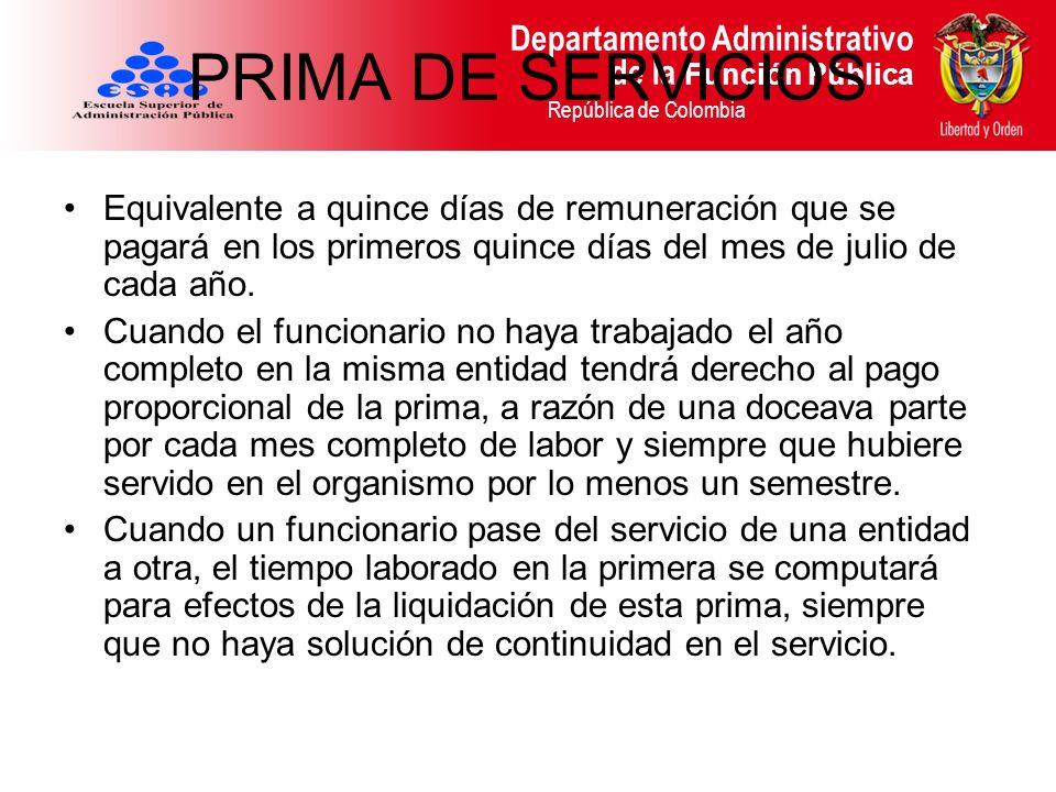 Departamento Administrativo de la Función Pública República de Colombia PRIMA DE SERVICIOS Equivalente a quince días de remuneración que se pagará en