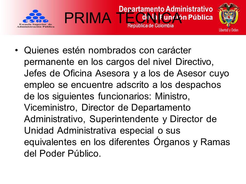 Departamento Administrativo de la Función Pública República de Colombia PRIMA TÉCNICA Quienes estén nombrados con carácter permanente en los cargos de