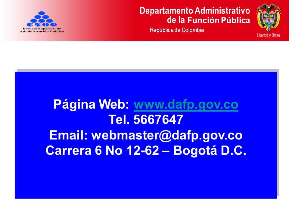 Departamento Administrativo de la Función Pública República de Colombia Página Web: www.dafp.gov.cowww.dafp.gov.co Tel. 5667647 Email: webmaster@dafp.