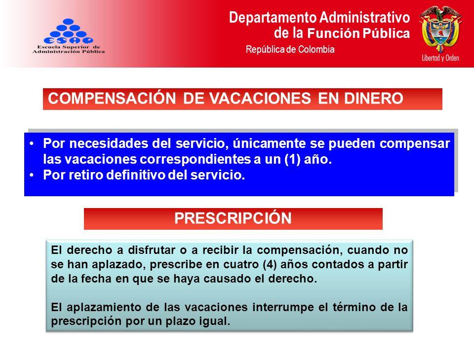 Departamento Administrativo de la Función Pública República de Colombia Por necesidades del servicio, únicamente se pueden compensar las vacaciones co