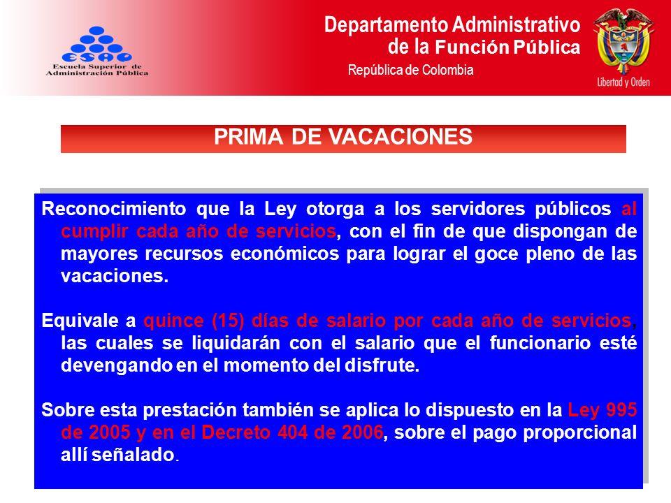 Departamento Administrativo de la Función Pública República de Colombia Reconocimiento equivalente a dos (2) días de la asignación básica mensual, los cuales se pagarán en el momento de iniciar el disfrute del respectivo período vacacional.