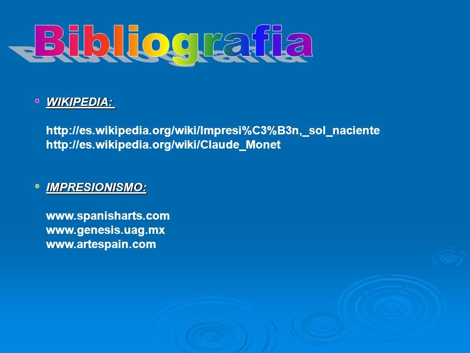 WIKIPEDIA: http://es.wikipedia.org/wiki/Impresi%C3%B3n,_sol_naciente http://es.wikipedia.org/wiki/Claude_Monet IMPRESIONISMO: www.spanisharts.com www.