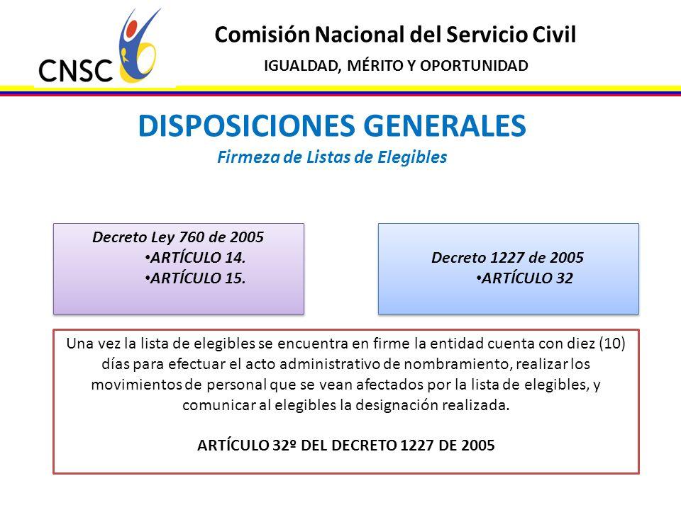 Comisión Nacional del Servicio Civil IGUALDAD, MÉRITO Y OPORTUNIDAD DISPOSICIONES GENERALES Firmeza de Listas de Elegibles Decreto Ley 760 de 2005 ART
