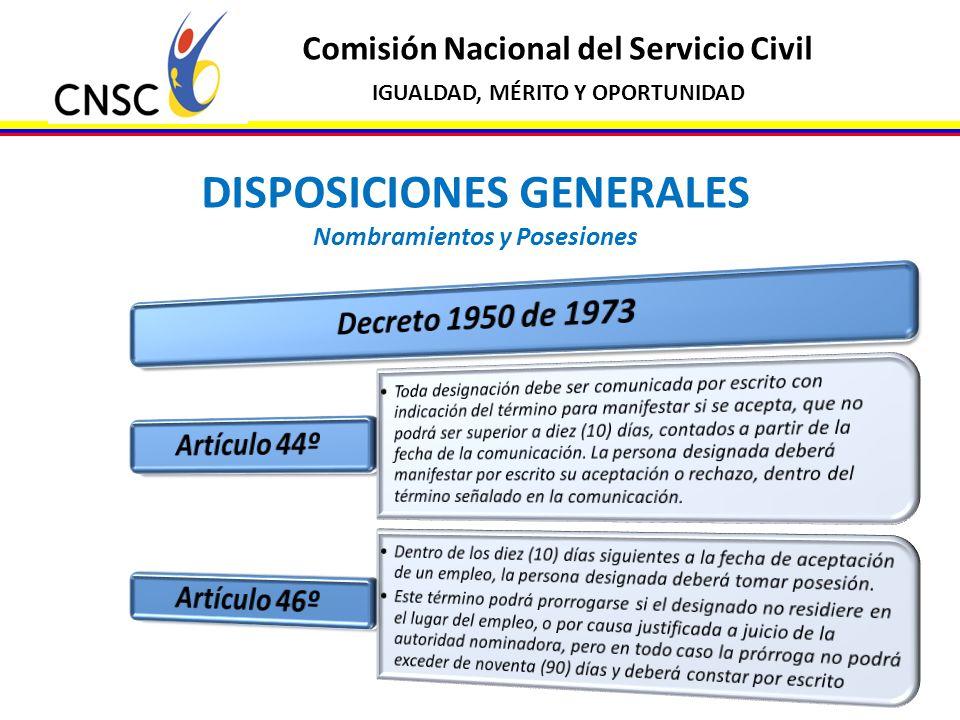 Comisión Nacional del Servicio Civil IGUALDAD, MÉRITO Y OPORTUNIDAD DISPOSICIONES GENERALES Nombramientos y Posesiones