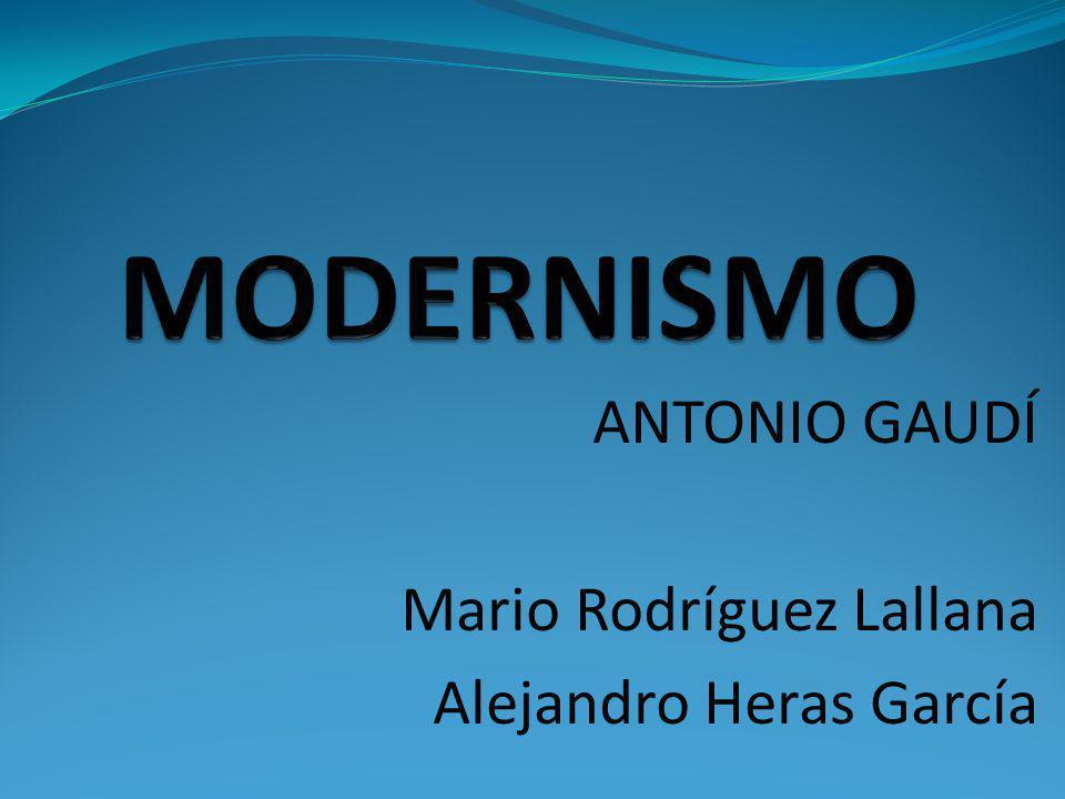 ANTONIO GAUDÍ Mario Rodríguez Lallana Alejandro Heras García