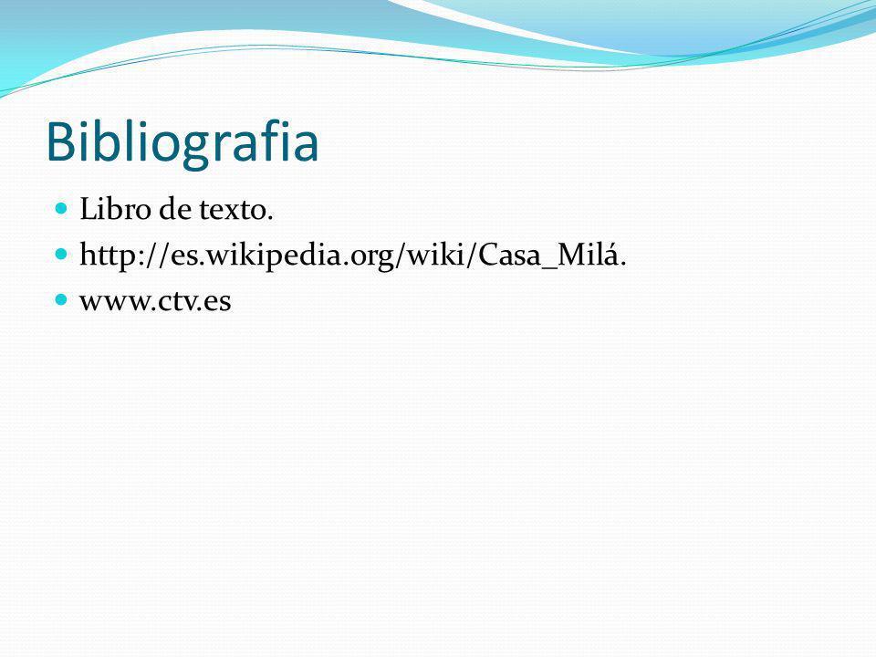 Bibliografia Libro de texto. http://es.wikipedia.org/wiki/Casa_Milá. www.ctv.es